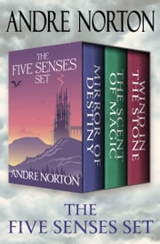 The Five Senses Set - Mirror of Destiny, The Scent of Magic, and Wind in the Stone ebook by Andre Norton