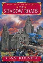The Shadow Roads - Book Three of the Swans' War ebook by Sean Russell