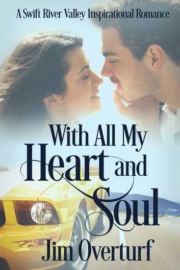 With All My Heart and Soul: A Swift River Valley Inspirational Romance ebook by Jim Overturf