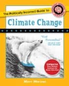 The Politically Incorrect Guide to Climate Change ebook by Marc Morano