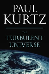 The Turbulent Universe ebook by Paul Kurtz