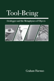 Tool-Being - Heidegger and the Metaphysics of Objects ebook by Graham Harman