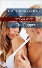 The Young Guest - The Puppeteer, #2 ebook by Sylvia West