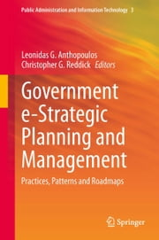 Government e-Strategic Planning and Management - Practices, Patterns and Roadmaps ebook by Leonidas G. Anthopoulos,Christopher G. Reddick