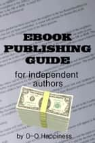 Ebook Publishing Guide for Independent Authors ebook by O-O Happiness