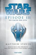 Star Wars™ - Episode III - Die Rache der Sith ebook by Matthew Stover,Andreas Brandhorst