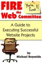 Fire the Web Committee ebook by Michael Reynolds