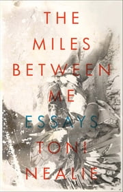 The Miles Between Me ebook by Toni Nealie