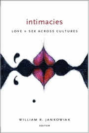 Intimacies - Love and Sex Across Cultures ebook by William R. Jankowiak
