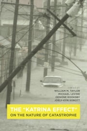 "The ""Katrina Effect"" - On the Nature of Catastrophe ebook by William M. Taylor,Oenone Rooksby,Joely-Kym Sobott,Michael P. Levine"