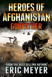 Black Ops: Heroes of Afghanistan: Godfather ebook by Eric Meyer