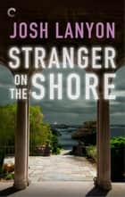 Stranger on the Shore eBook by Josh Lanyon