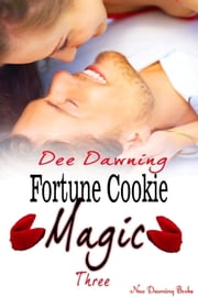 Fortune Cookie Magic: Three ebook by Dee Dawning