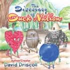The Discovery of Duck Nation ebook by David Driscoll