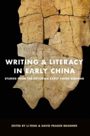 Writing and Literacy in Early China: Studies from the Columbia Early China Seminar ebook by Li, Feng