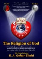 The Religion of God ebook by His Holiness R.A. Gohar Shahi