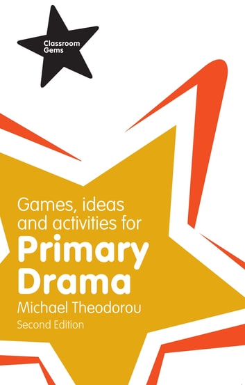 Games, Ideas and Activities for Primary Drama ebook by Mr Michael Theodorou
