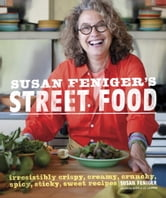 Susan Feniger's Street Food - Irresistibly Crispy, Creamy, Crunchy, Spicy, Sticky, Sweet Recipes ebook by Susan Feniger,Kajsa Alger,Liz Lachman