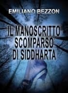 Il manoscritto scomparso di Siddharta ebook by Emiliano Bezzon