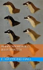 American Weasels (Illustrated) ebook by E. Raymond Hall