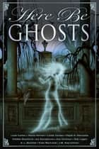 Here Be Ghosts ebook by