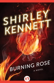 Burning Rose: A Novel - A Novel ebook by Shirley Kennett