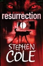 The Wereling 3: Resurrection ebook by Stephen Cole