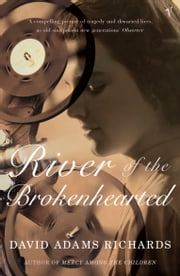 River Of The Brokenhearted ebook by David Adams Richards