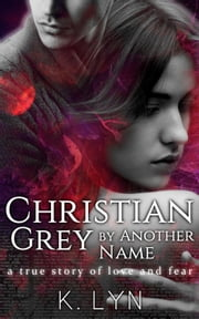 Christian Grey by Another Name ebook by K. Lyn