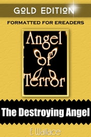The Destroying Angel - Gold Edition - Angel of Terror ebook by E. Wallace