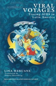 Viral Voyages - Tracing AIDS in Latin America ebook by Andrea Rosenberg,L. Meruane