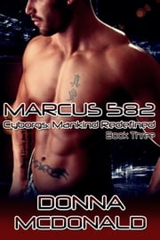 Marcus 582 - Book 3 of Cyborgs: Mankind Redefined ebook by Donna McDonald