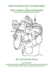 220 Chromatic Exercises + 1165 Jazz Lines Phrases for the Modern Improviser ebook by Olegario Diaz
