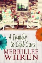 A Family to Call Ours eBook by Merrillee Whren