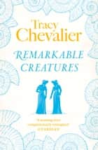 Remarkable Creatures ebook by Tracy Chevalier