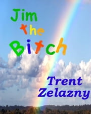 Jim the Bitch ebook by Trent Zelazny