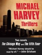 Michael Harvey Thrillers 2-Book Bundle - The Chicago Way, The Fifth Floor ebook by Michael Harvey
