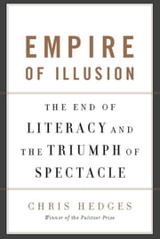 Empire of Illusion - The End of Literacy and the Triumph of Spectacle ebook by Chris Hedges
