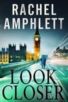 Look Closer ebook by Rachel Amphlett