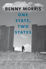 One State, Two States - Resolving the Israel/Palestine Conflict ebook by Prof. Benny Morris