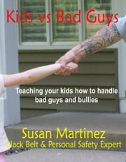 Kids vs. Bad Guys: Teaching Your Kids How to Handle Bad Guys and Bullies ebook by Susan Martinez