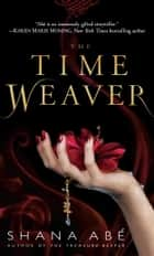 The Time Weaver - A Novel ebook by Shana Abé