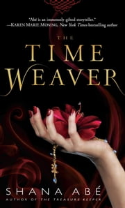 The Time Weaver - A Novel ebook by Shana Abe