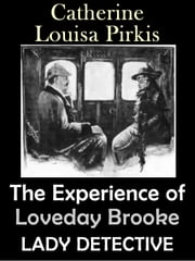 The Experience of Loveday Brooke, Lady Detective (Illustrated) ebook by Catherine Louisa Pirkis
