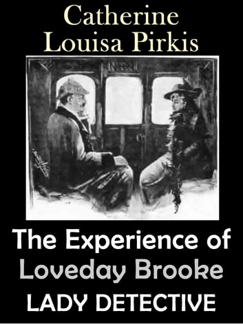 The Experience of Loveday Brooke, Lady Detective (Illustrated) ekitaplar by Catherine Louisa Pirkis