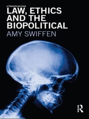 Law, Ethics and the Biopolitical ebook by Amy Swiffen