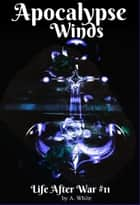 Apocalypse Winds Book Eleven ebook by Angela White