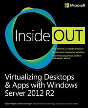 Virtualizing Desktops and Apps with Windows Server 2012 R2 Inside Out ebook by Byron Wright,Brian Svidergol