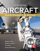 Aircraft Maintenance and Repair, Seventh Edition ebook by Michael Kroes, William Watkins, Frank Delp,...