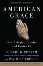 American Grace - How Religion Divides and Unites Us ebook by Robert D. Putnam, David E. Campbell